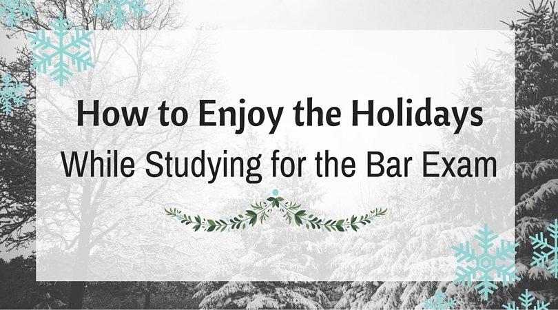 Bar Exam Study Tips for the Holidays