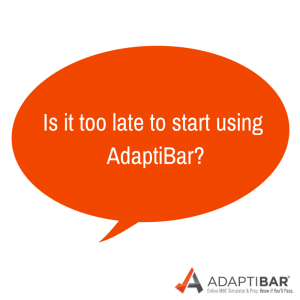 Is it too late to start using AdaptiBar?