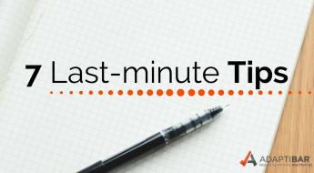 7 Last Minute Tips