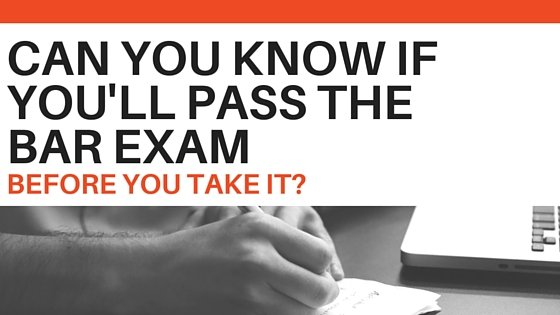 Can You Know if You'll Pass the Bar Exam Before You Take It